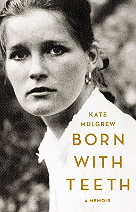 Kate Mulgrew: Born With Teeth -- A Memoir
