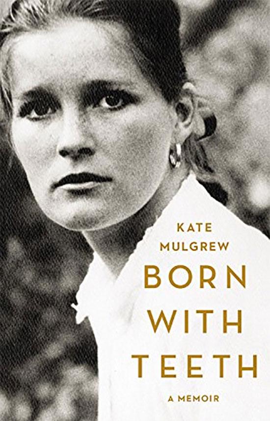 Kate Mulgrew: Born With Teeth -- A Memoir