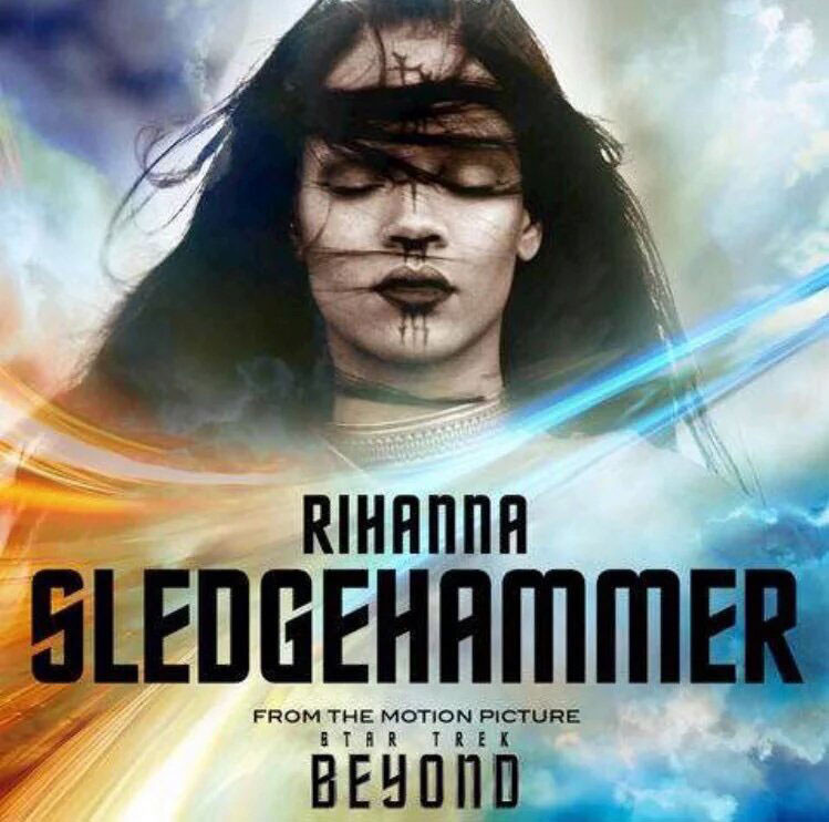 "Rihanna's ""Sledgehammer"" single  from Star Trek Beyond"