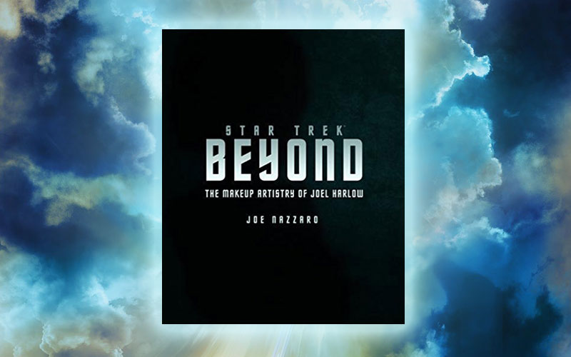 Star Trek Beyond – The Makeup Artistry of Joel Harlow